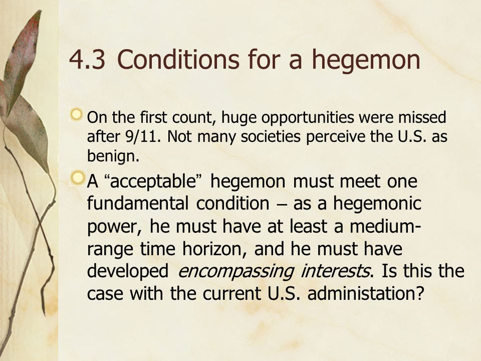 4.3Conditions for a hegemon On the first count, huge opportunities were missed after 9/11.