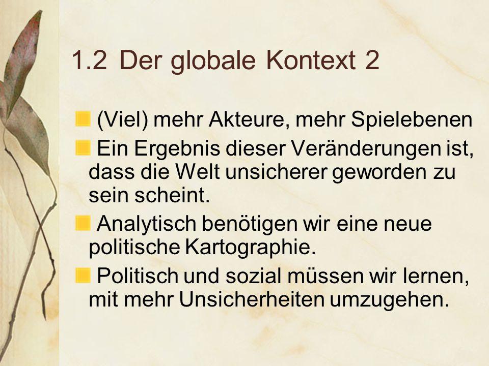 1.2Der globale Kontext 2 (Viel) mehr Akteure, mehr Spielebenen Ein Ergebnis dieser Veränderungen ist, dass die Welt unsicherer geworden zu sein scheint.