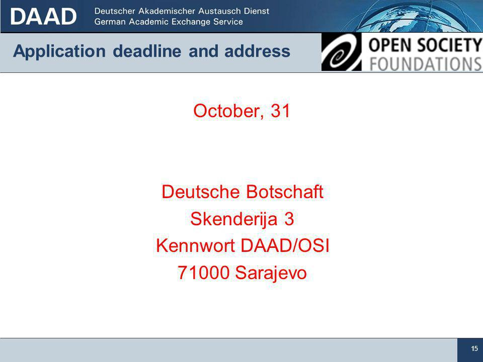 15 Application deadline and address October, 31 Deutsche Botschaft Skenderija 3 Kennwort DAAD/OSI 71000 Sarajevo