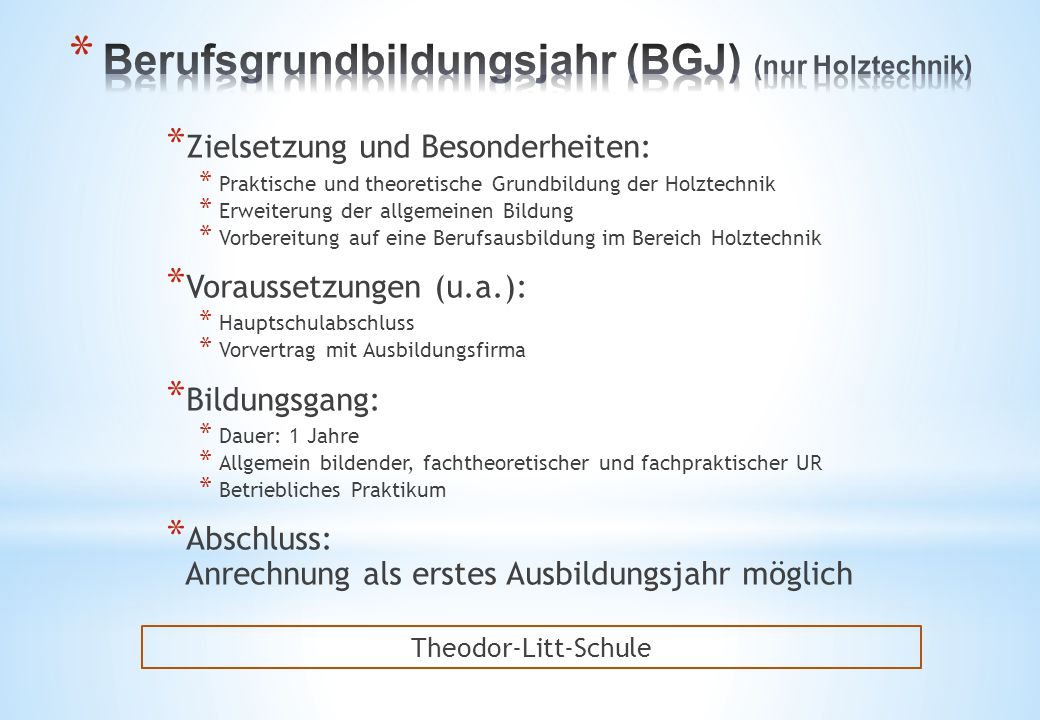 * Zielsetzung und Besonderheiten: * Praktische und theoretische Grundbildung der Holztechnik * Erweiterung der allgemeinen Bildung * Vorbereitung auf