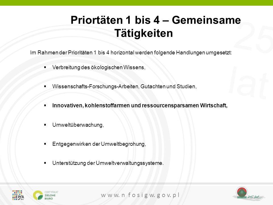 25 lat w w w. n f o s i g w. g o v. p l Priortäten 1 bis 4 – Gemeinsame Tätigkeiten Im Rahmen der Prioritäten 1 bis 4 horizontal werden folgende Handl