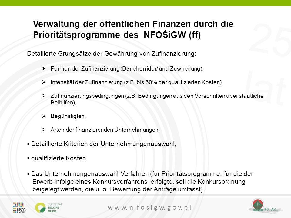 25 lat w w w. n f o s i g w. g o v. p l Verwaltung der öffentlichen Finanzen durch die Prioritätsprogramme des NFOŚiGW (ff) Detallierte Grungsätze der