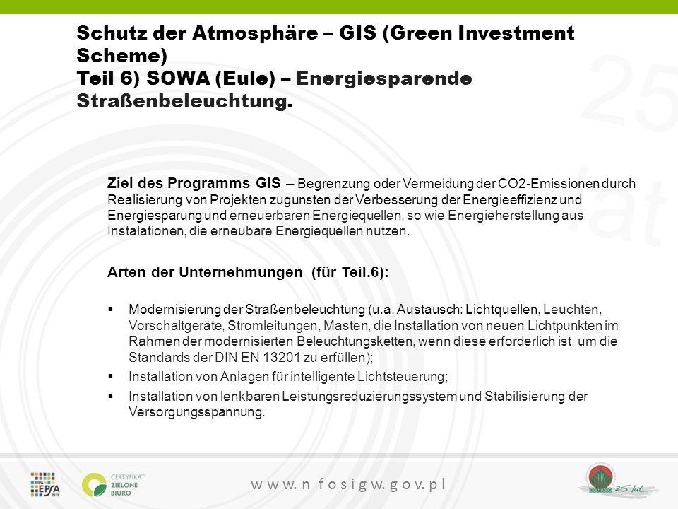 25 lat w w w. n f o s i g w. g o v. p l Schutz der Atmosphäre – GIS (Green Investment Scheme) Teil 6) SOWA (Eule) – Energiesparende Straßenbeleuchtung