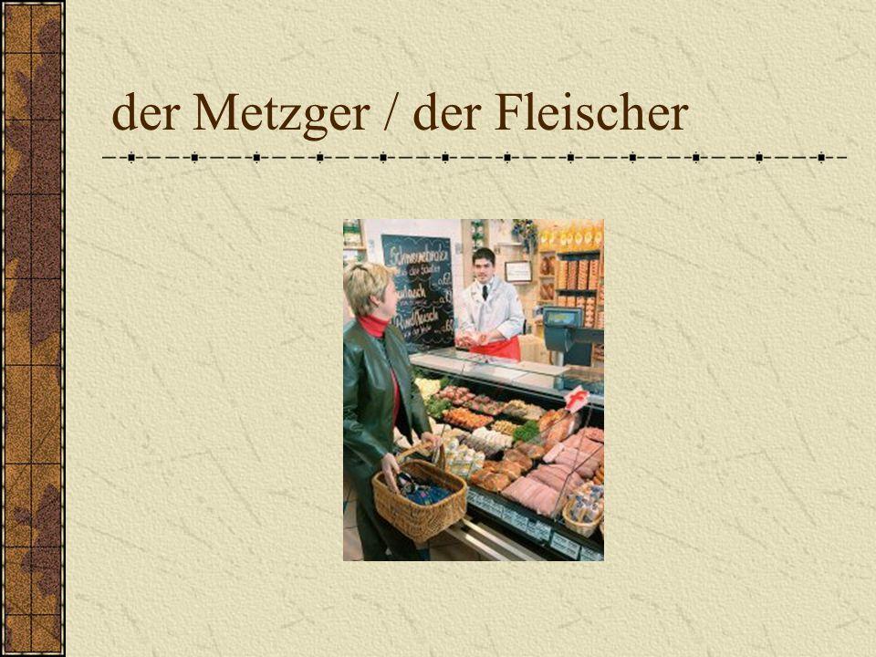 der Metzger / der Fleischer