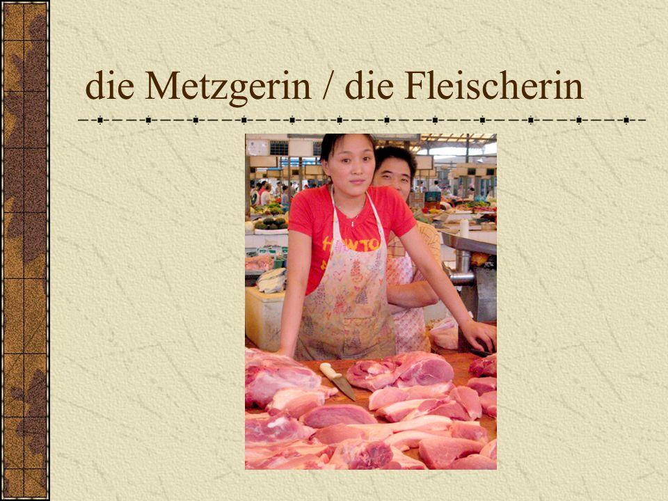 die Metzgerin / die Fleischerin