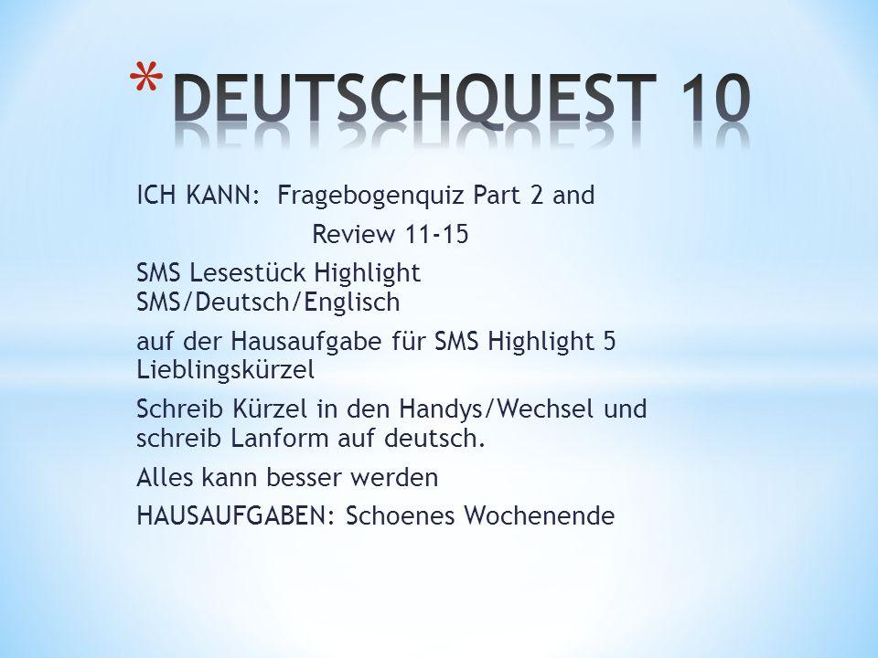 ICH KANN: Fragebogenquiz Part 2 and Review 11-15 SMS Lesestück Highlight SMS/Deutsch/Englisch auf der Hausaufgabe für SMS Highlight 5 Lieblingskürzel Schreib Kürzel in den Handys/Wechsel und schreib Lanform auf deutsch.