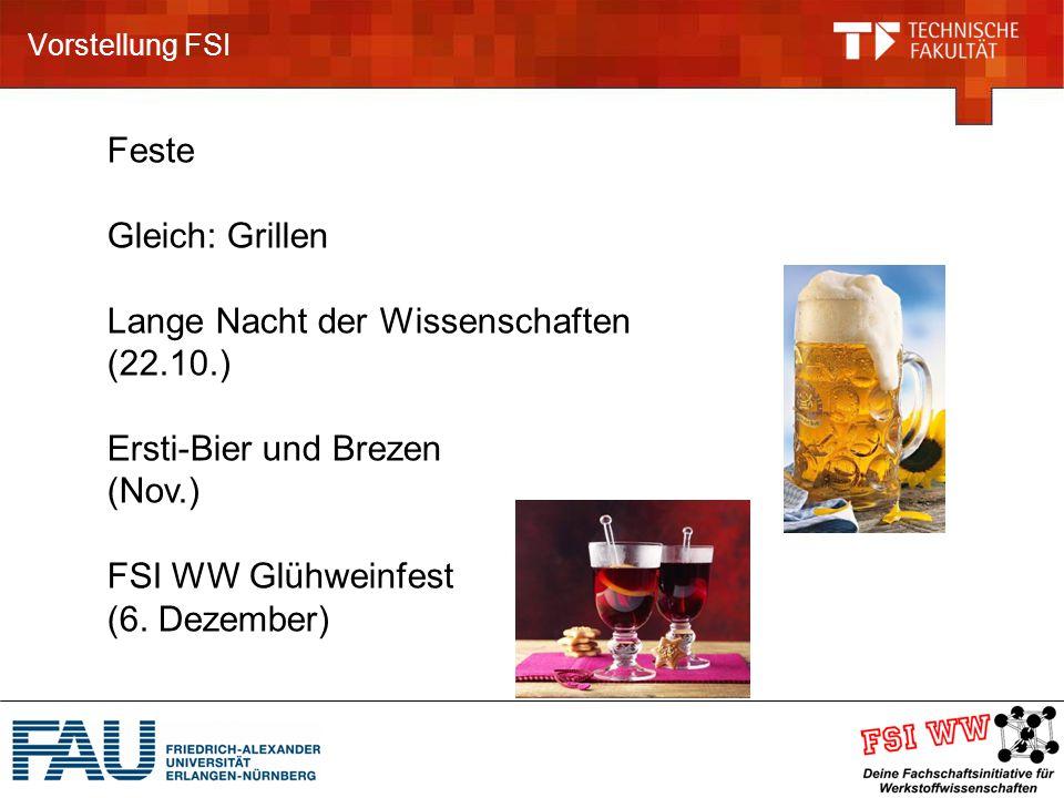 Vorstellung FSI Feste Gleich: Grillen Lange Nacht der Wissenschaften (22.10.) Ersti-Bier und Brezen (Nov.) FSI WW Glühweinfest (6.