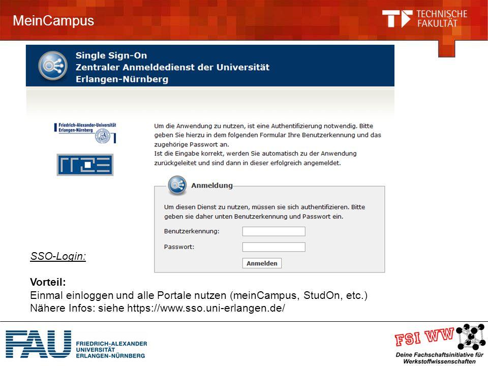 MeinCampus SSO-Login: Vorteil: Einmal einloggen und alle Portale nutzen (meinCampus, StudOn, etc.) Nähere Infos: siehe https://www.sso.uni-erlangen.de/