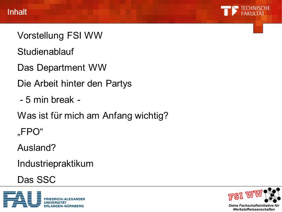 Inhalt Vorstellung FSI WW Studienablauf Das Department WW Die Arbeit hinter den Partys - 5 min break - Was ist für mich am Anfang wichtig.