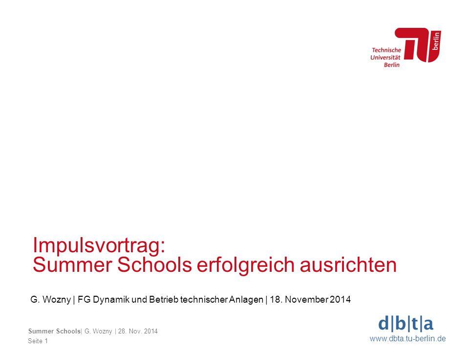 d b t a www.dbta.tu-berlin.de Seite 1 Summer Schools  G. Wozny   28. Nov. 2014 Impulsvortrag: Summer Schools erfolgreich ausrichten G. Wozny   FG Dyna
