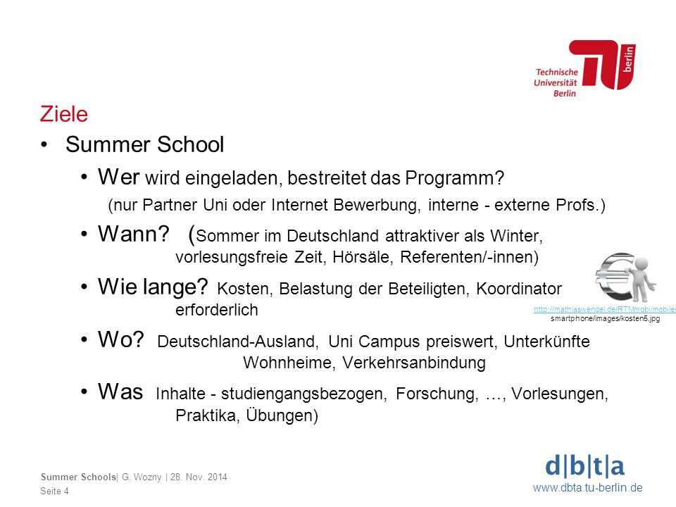 d b t a www.dbta.tu-berlin.de Ziele Seite 4 Summer Schools  G. Wozny   28. Nov. 2014 Summer School Wer wird eingeladen, bestreitet das Programm? (nur