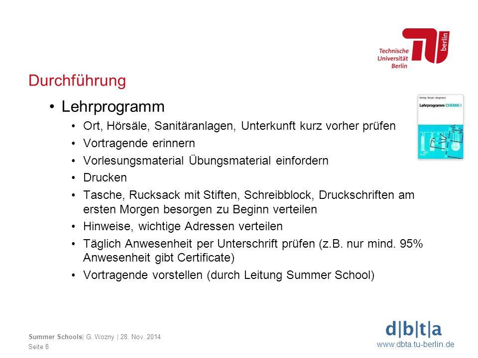 d b t a www.dbta.tu-berlin.de Durchführung Seite 8 Summer Schools  G. Wozny   28. Nov. 2014 Lehrprogramm Ort, Hörsäle, Sanitäranlagen, Unterkunft kurz
