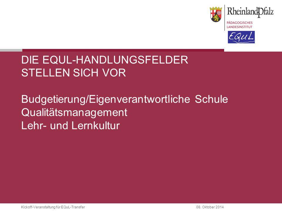 Kickoff-Veranstaltung für EQuL-Transfer08. Oktober 2014 DIE EQUL-HANDLUNGSFELDER STELLEN SICH VOR Budgetierung/Eigenverantwortliche Schule Qualitätsma