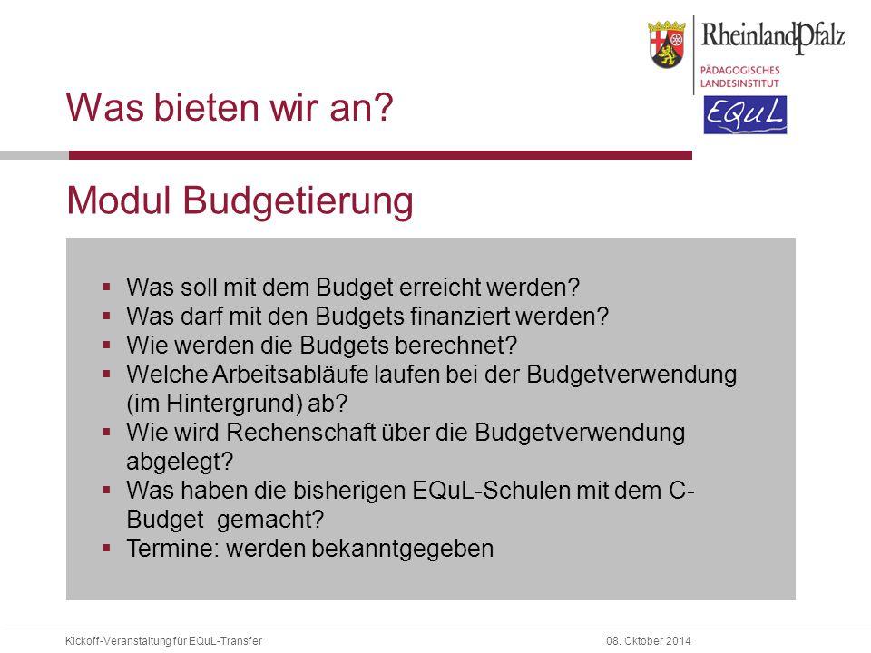 Kickoff-Veranstaltung für EQuL-Transfer08. Oktober 2014 Was bieten wir an?  Was soll mit dem Budget erreicht werden?  Was darf mit den Budgets finan
