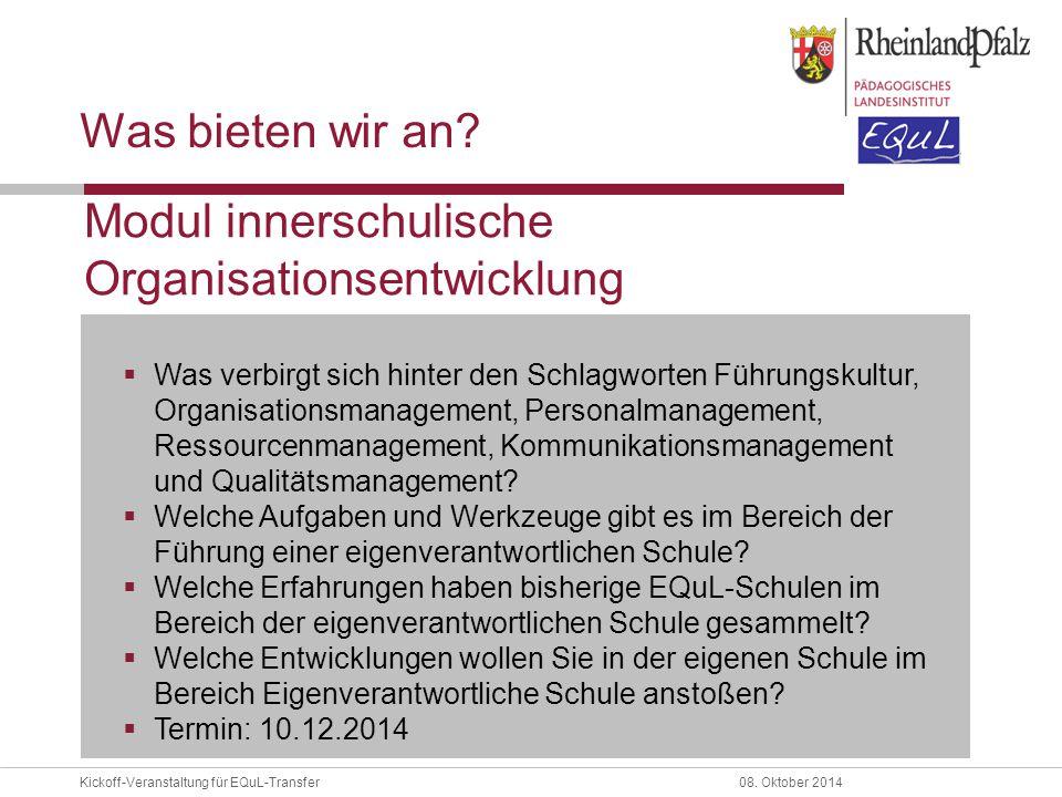 Kickoff-Veranstaltung für EQuL-Transfer08. Oktober 2014 Was bieten wir an?  Was verbirgt sich hinter den Schlagworten Führungskultur, Organisationsma