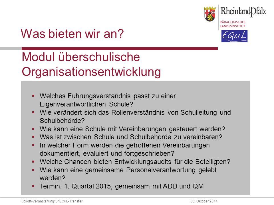 Kickoff-Veranstaltung für EQuL-Transfer08. Oktober 2014 Was bieten wir an?  Welches Führungsverständnis passt zu einer Eigenverantwortlichen Schule?