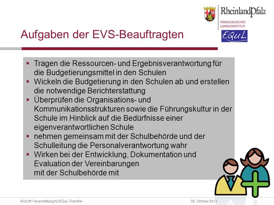 Kickoff-Veranstaltung für EQuL-Transfer08. Oktober 2014 Aufgaben der EVS-Beauftragten  Tragen die Ressourcen- und Ergebnisverantwortung für die Budge