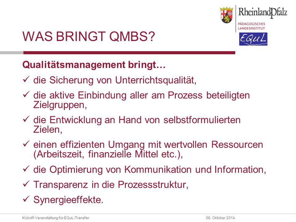 Kickoff-Veranstaltung für EQuL-Transfer08. Oktober 2014 WAS BRINGT QMBS? Qualitätsmanagement bringt… die Sicherung von Unterrichtsqualität, die aktive