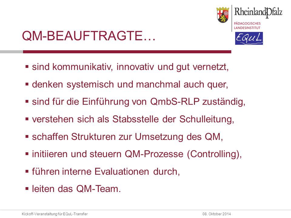 Kickoff-Veranstaltung für EQuL-Transfer08. Oktober 2014 QM-BEAUFTRAGTE…  sind kommunikativ, innovativ und gut vernetzt,  denken systemisch und manch