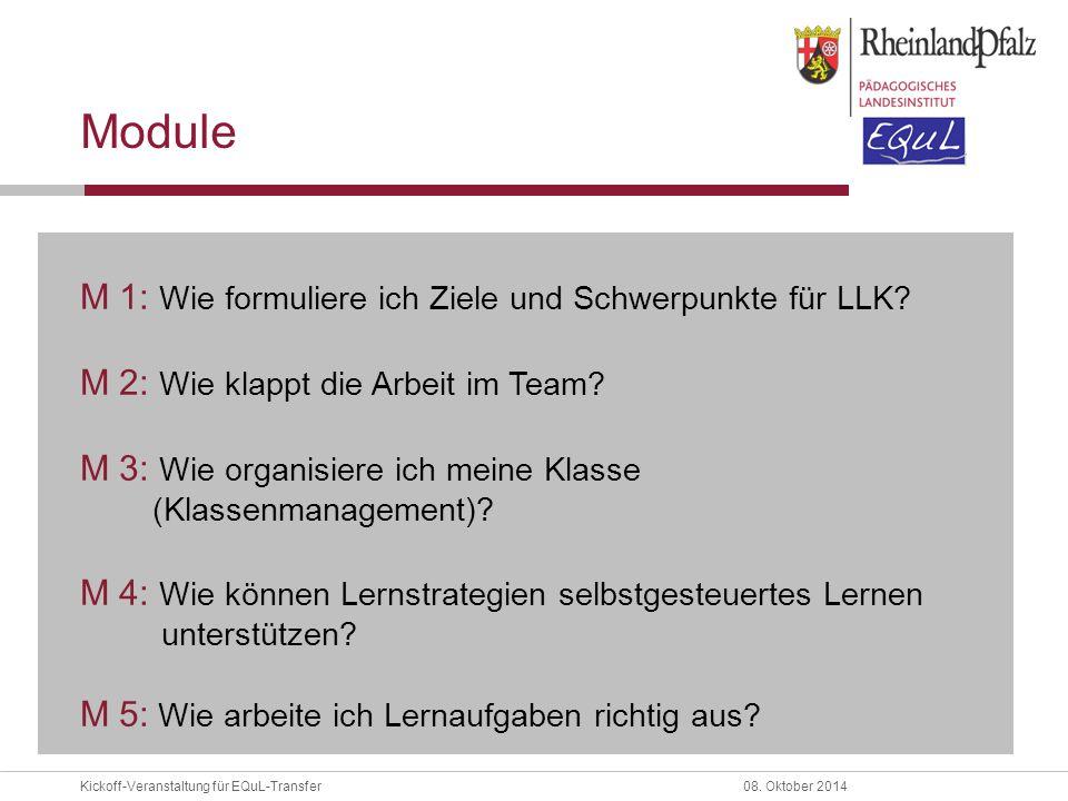 Kickoff-Veranstaltung für EQuL-Transfer08. Oktober 2014 Module M 1: Wie formuliere ich Ziele und Schwerpunkte für LLK? M 2: Wie klappt die Arbeit im T