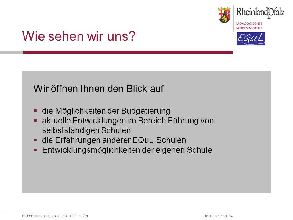 Kickoff-Veranstaltung für EQuL-Transfer08. Oktober 2014 Wie sehen wir uns? Wir öffnen Ihnen den Blick auf  die Möglichkeiten der Budgetierung  aktue