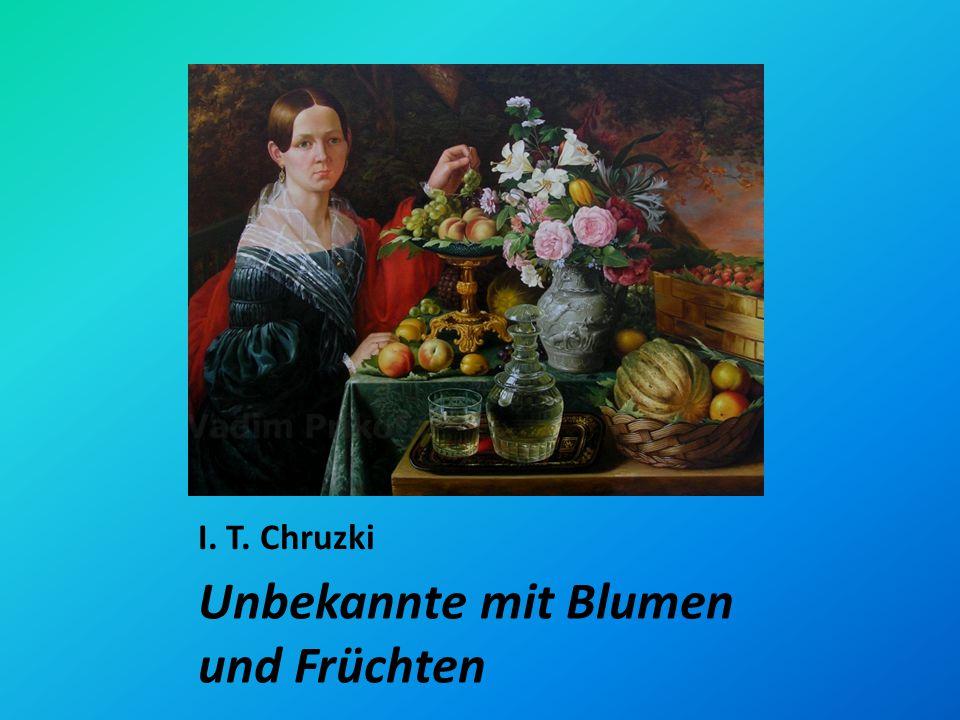 I. T. Chruzki Unbekannte mit Blumen und Früchten