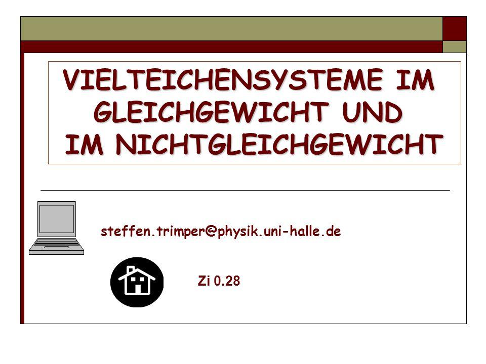 VIELTEICHENSYSTEME IM GLEICHGEWICHT UND IM NICHTGLEICHGEWICHT steffen.trimper@physik.uni-halle.de Zi 0.28