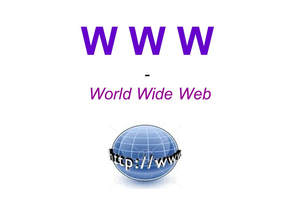 W W W - World Wide Web