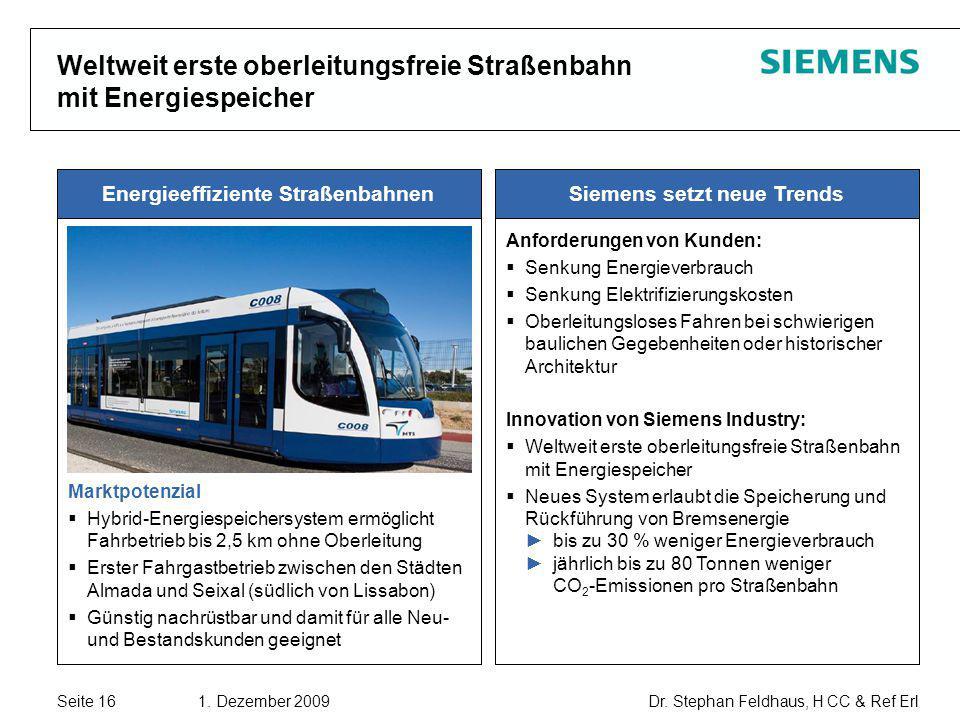 Seite 16 1. Dezember 2009 Dr. Stephan Feldhaus, H CC & Ref Erl Copyright © Siemens AG 2009. All rights reserved. Weltweit erste oberleitungsfreie Stra