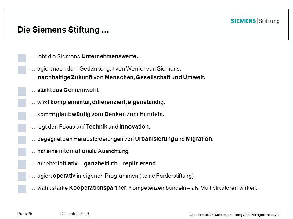 Page 25 Dezember 2009 Confidential / © Siemens Stiftung 2009. All rights reserved Die Siemens Stiftung … … lebt die Siemens Unternehmenswerte. … agier
