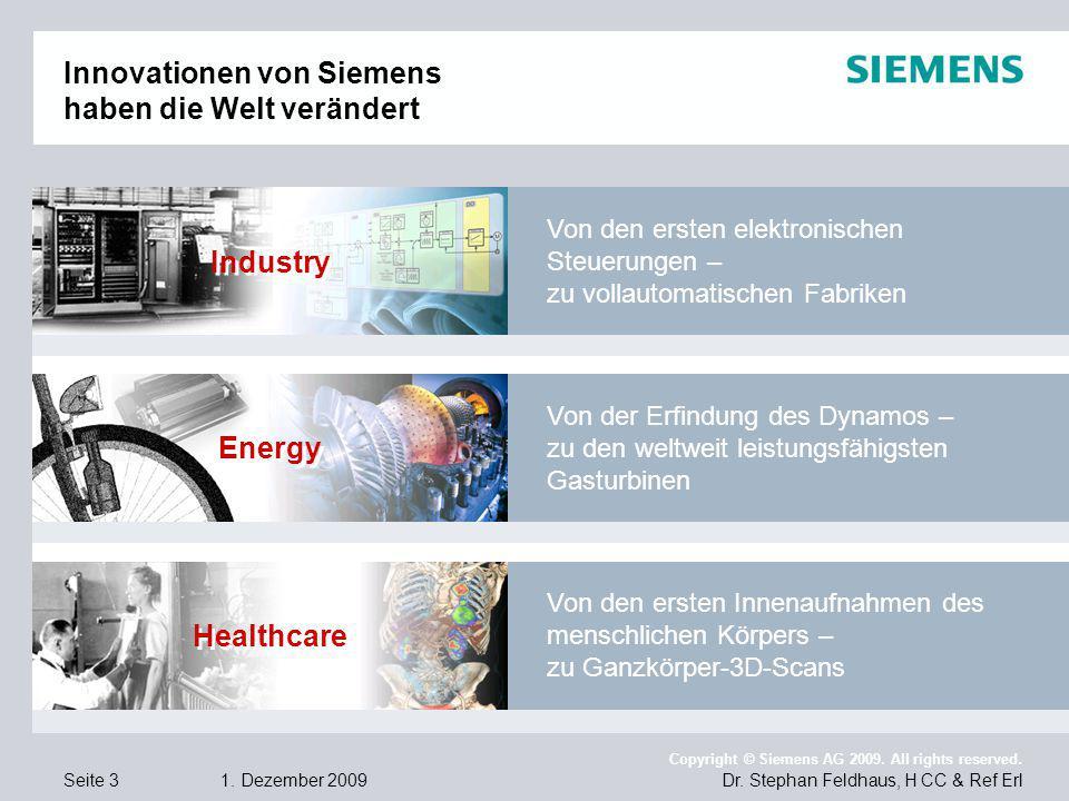 Seite 3 1. Dezember 2009 Dr. Stephan Feldhaus, H CC & Ref Erl Copyright © Siemens AG 2009. All rights reserved. Innovationen von Siemens haben die Wel