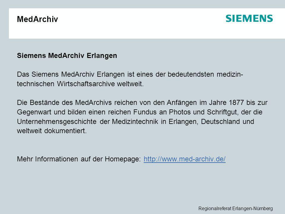 Regionalreferat Erlangen-Nürnberg MedArchiv Siemens MedArchiv Erlangen Das Siemens MedArchiv Erlangen ist eines der bedeutendsten medizin- technischen