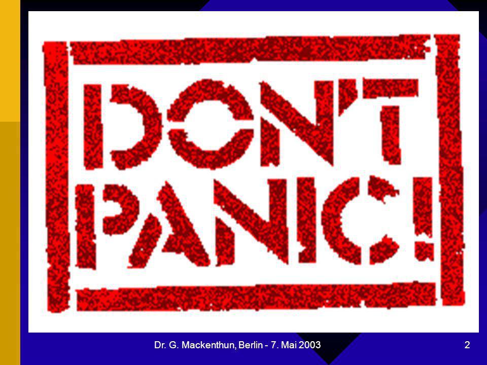 Dr. G. Mackenthun, Berlin - 7. Mai 2003 2 Don't Panik