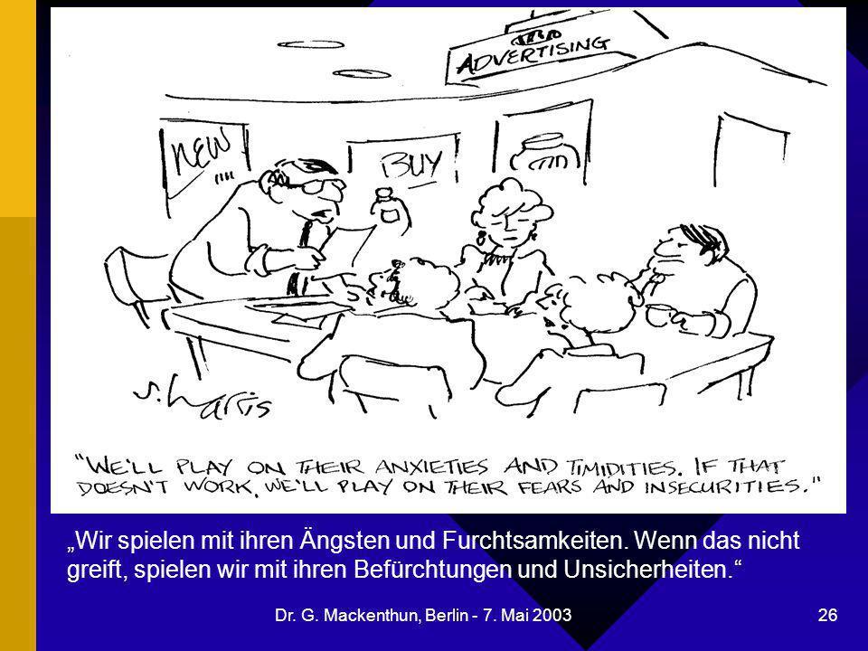"""Dr. G. Mackenthun, Berlin - 7. Mai 2003 26 Karikatur Ängste und Schrecken """"Wir spielen mit ihren Ängsten und Furchtsamkeiten. Wenn das nicht greift, s"""