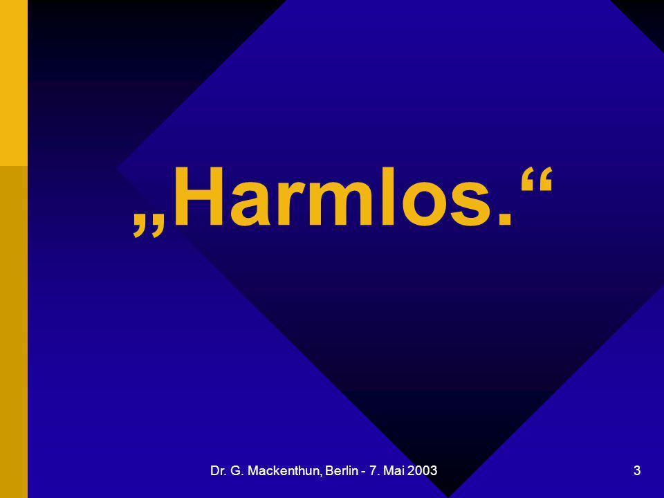 """Dr. G. Mackenthun, Berlin - 7. Mai 2003 3 """"Harmlos."""""""
