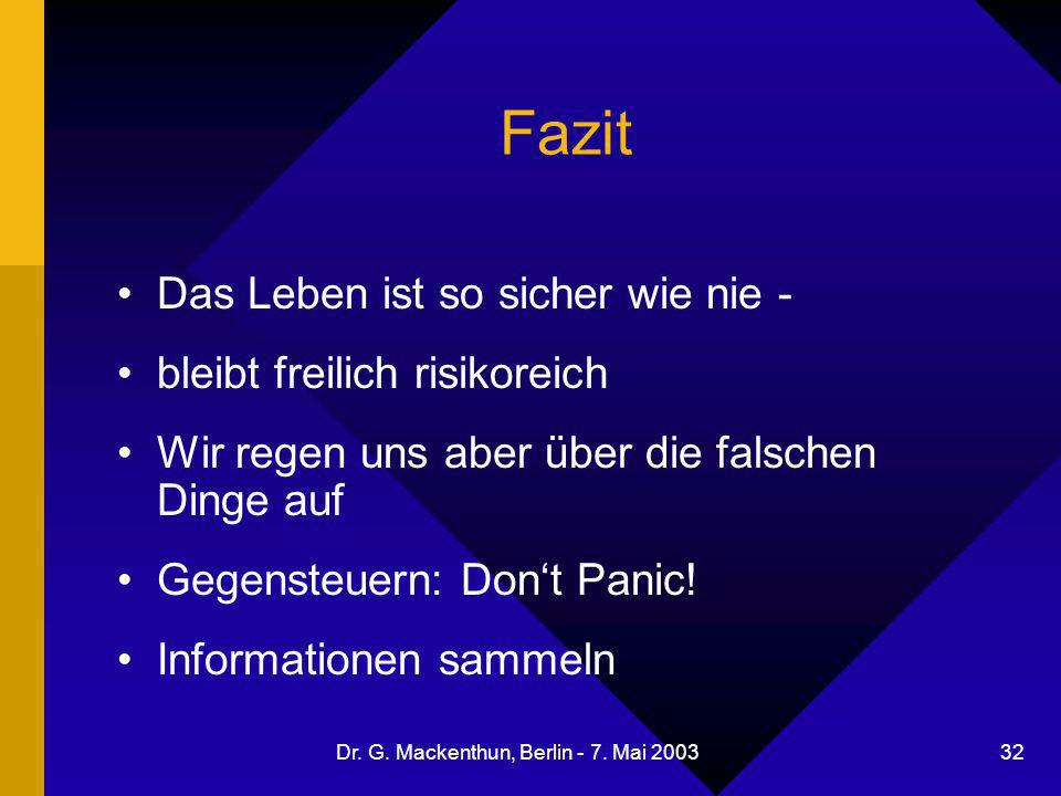 Dr. G. Mackenthun, Berlin - 7. Mai 2003 32 Fazit Das Leben ist so sicher wie nie - bleibt freilich risikoreich Wir regen uns aber über die falschen Di