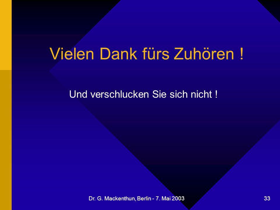 Dr. G. Mackenthun, Berlin - 7. Mai 2003 33 Vielen Dank fürs Zuhören ! Und verschlucken Sie sich nicht !
