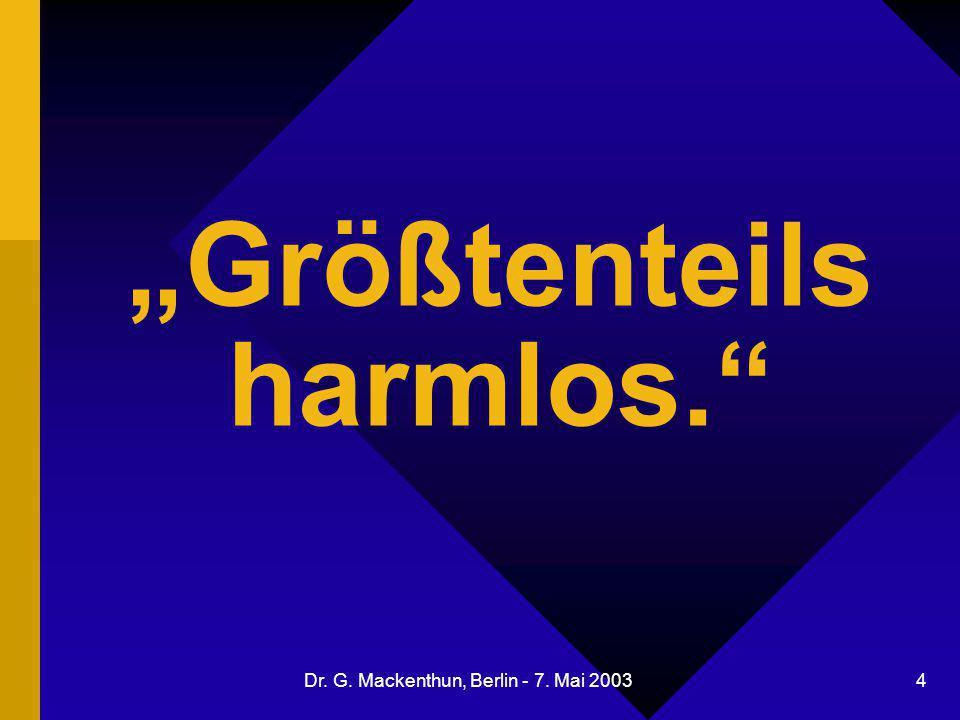 """Dr. G. Mackenthun, Berlin - 7. Mai 2003 4 """"Größtenteils harmlos."""""""