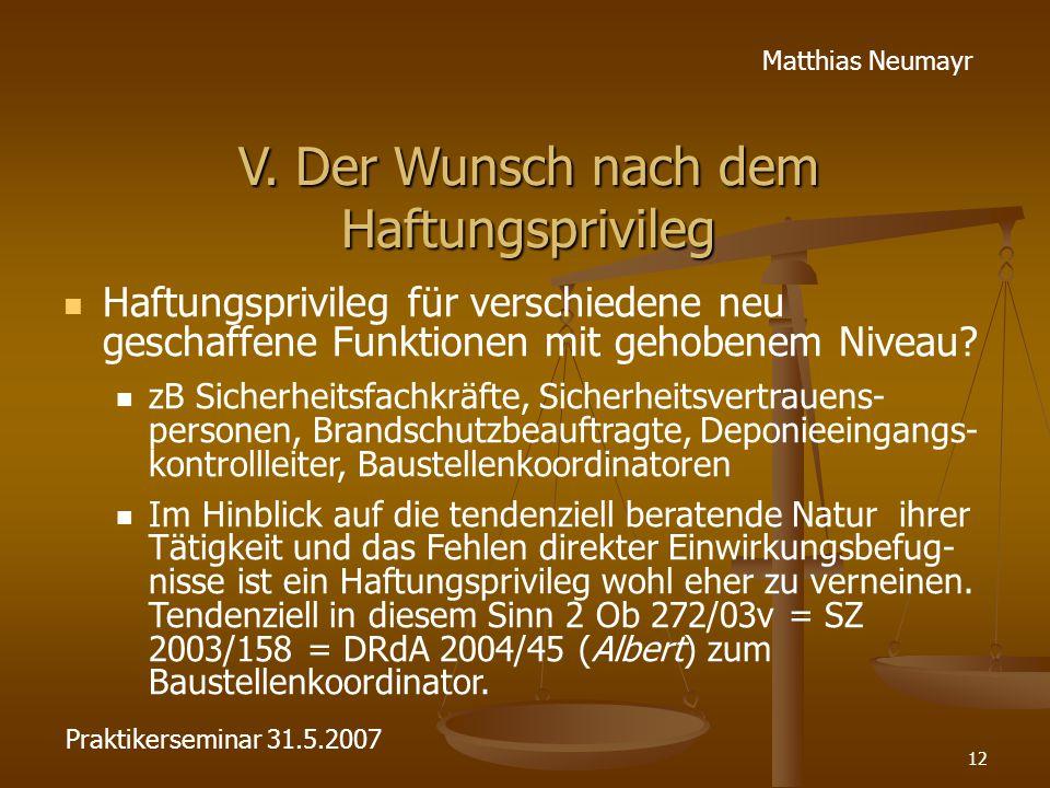 12 Matthias Neumayr V. Der Wunsch nach dem Haftungsprivileg Haftungsprivileg für verschiedene neu geschaffene Funktionen mit gehobenem Niveau? zB Sich