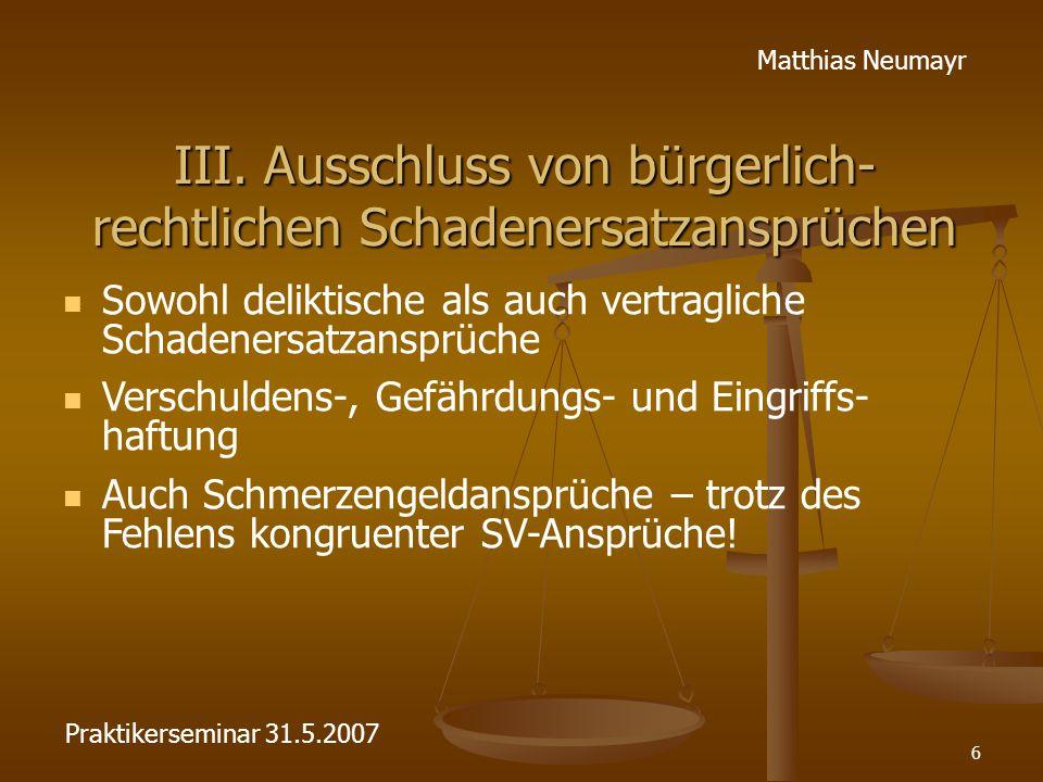 6 Matthias Neumayr III. Ausschluss von bürgerlich- rechtlichen Schadenersatzansprüchen Sowohl deliktische als auch vertragliche Schadenersatzansprüche