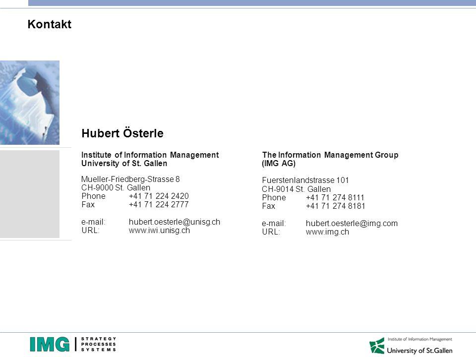 Kontakt Hubert Österle The Information Management Group (IMG AG) Fuerstenlandstrasse 101 CH-9014 St. Gallen Phone +41 71 274 8111 Fax +41 71 274 8181