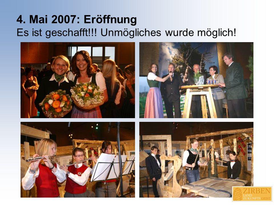 4. Mai 2007: Eröffnung Es ist geschafft!!! Unmögliches wurde möglich!