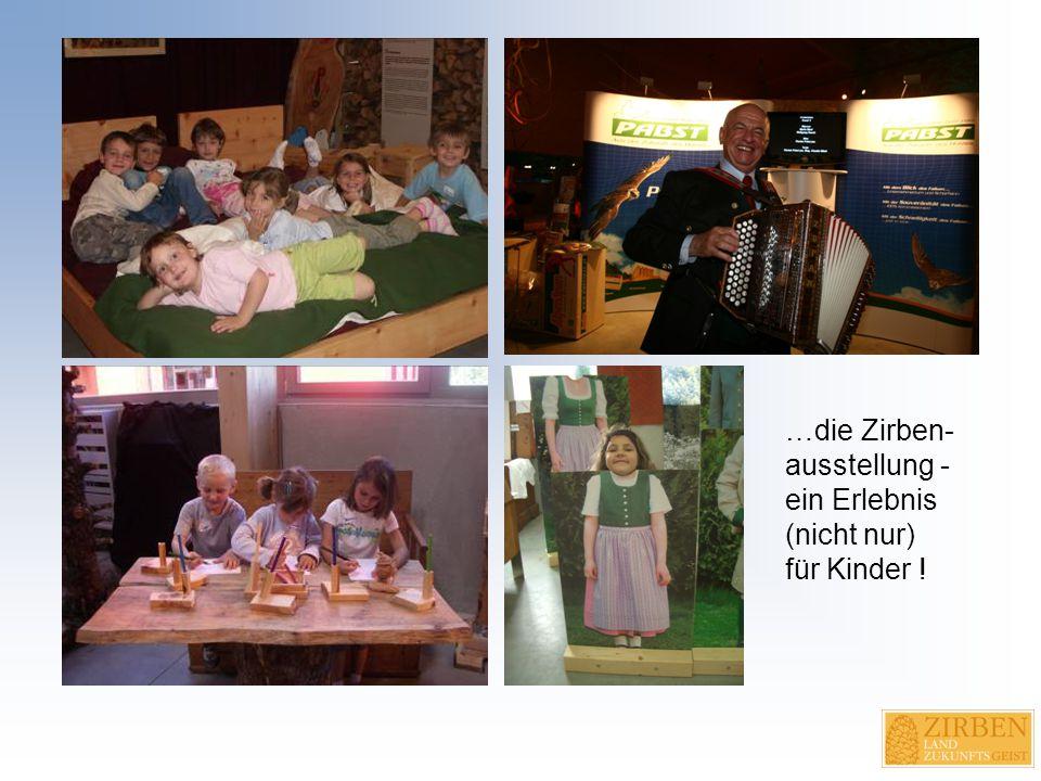 …die Zirben- ausstellung - ein Erlebnis (nicht nur) für Kinder !