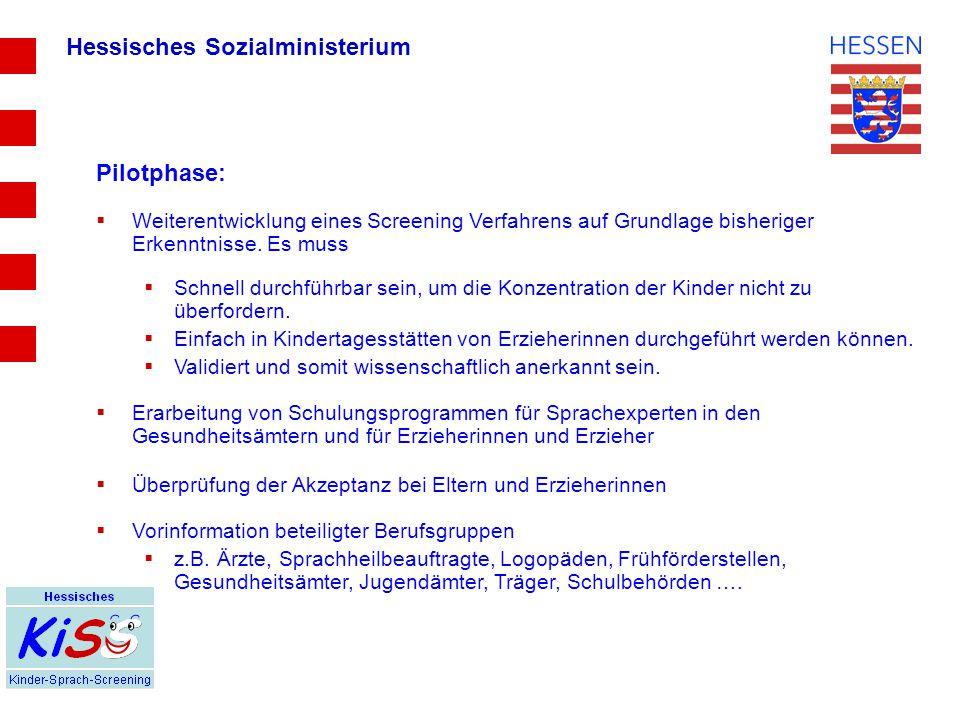 Hessisches Sozialministerium Pilotphase:  Weiterentwicklung eines Screening Verfahrens auf Grundlage bisheriger Erkenntnisse.