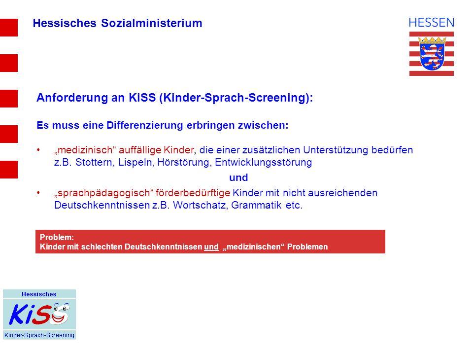 """Hessisches Sozialministerium Anforderung an KiSS (Kinder-Sprach-Screening): Es muss eine Differenzierung erbringen zwischen: """"medizinisch auffällige Kinder, die einer zusätzlichen Unterstützung bedürfen z.B."""
