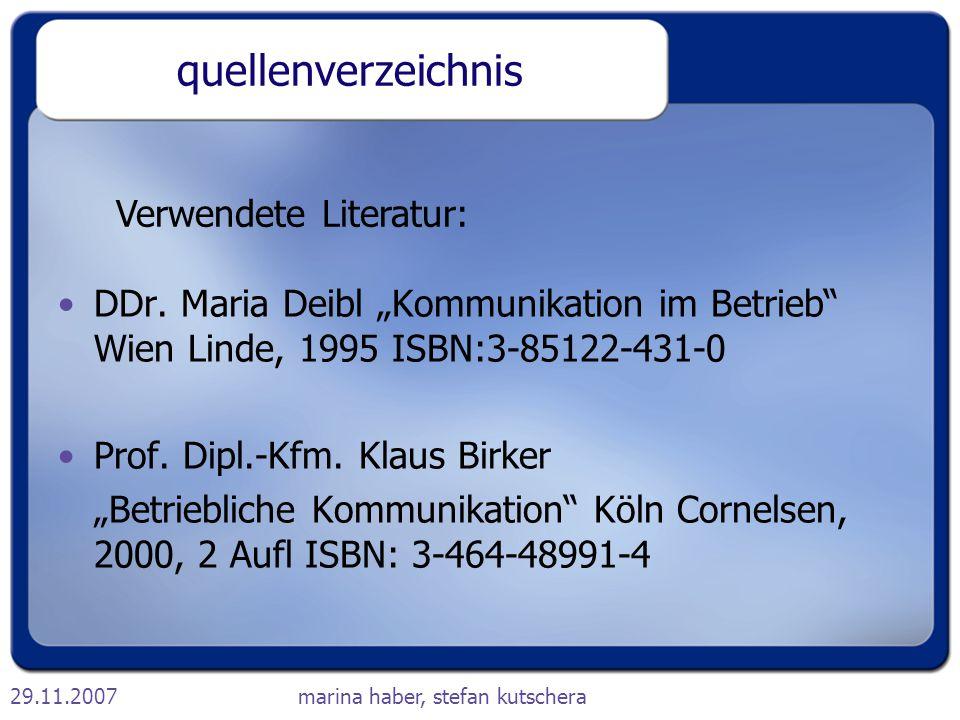 """29.11.2007marina haber, stefan kutschera quellenverzeichnis DDr. Maria Deibl """"Kommunikation im Betrieb"""" Wien Linde, 1995 ISBN:3-85122-431-0 Prof. Dipl"""