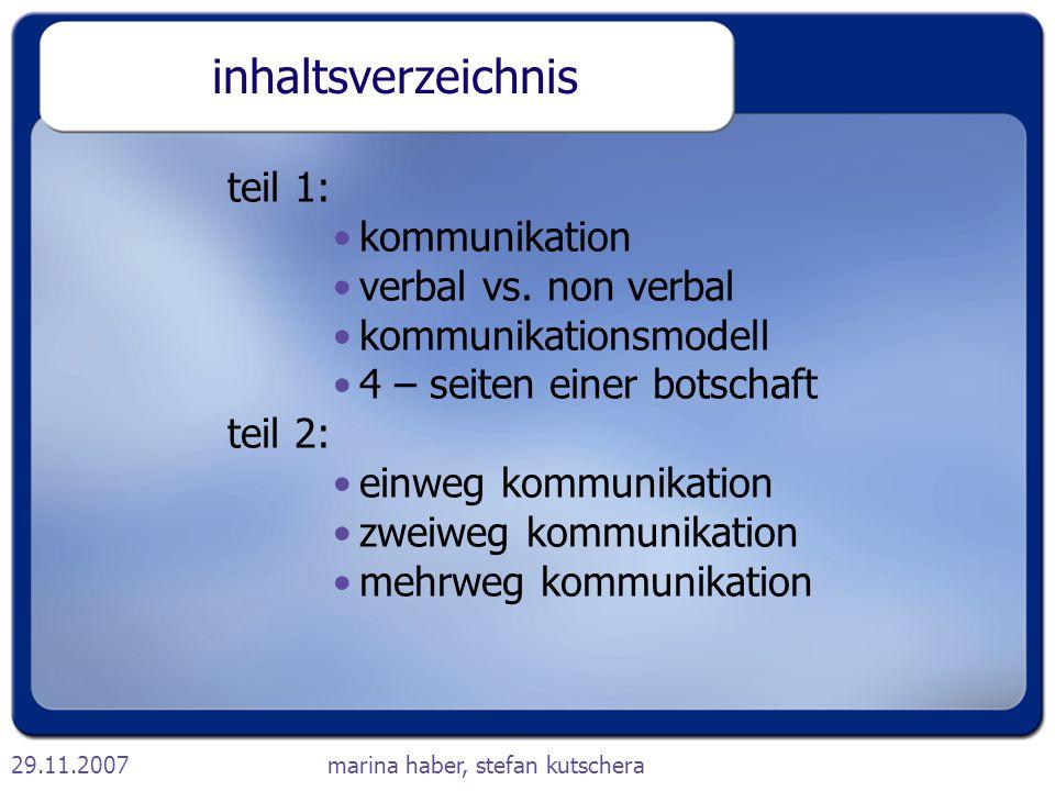 29.11.2007marina haber, stefan kutschera inhaltsverzeichnis teil 1: kommunikation verbal vs. non verbal kommunikationsmodell 4 – seiten einer botschaf