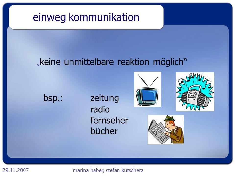 """29.11.2007marina haber, stefan kutschera einweg kommunikation """" keine unmittelbare reaktion möglich"""" bsp.:zeitung radio fernseher bücher"""