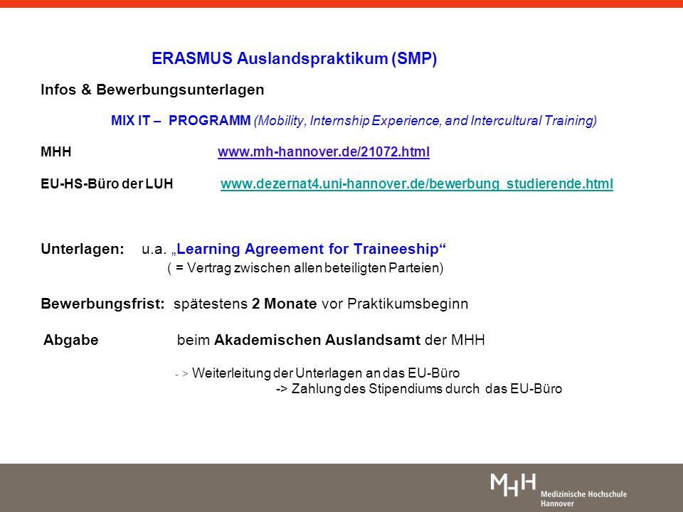 ERASMUS Auslandspraktikum (SMP) Infos & Bewerbungsunterlagen MIX IT – PROGRAMM (Mobility, Internship Experience, and Intercultural Training) MHH www.m