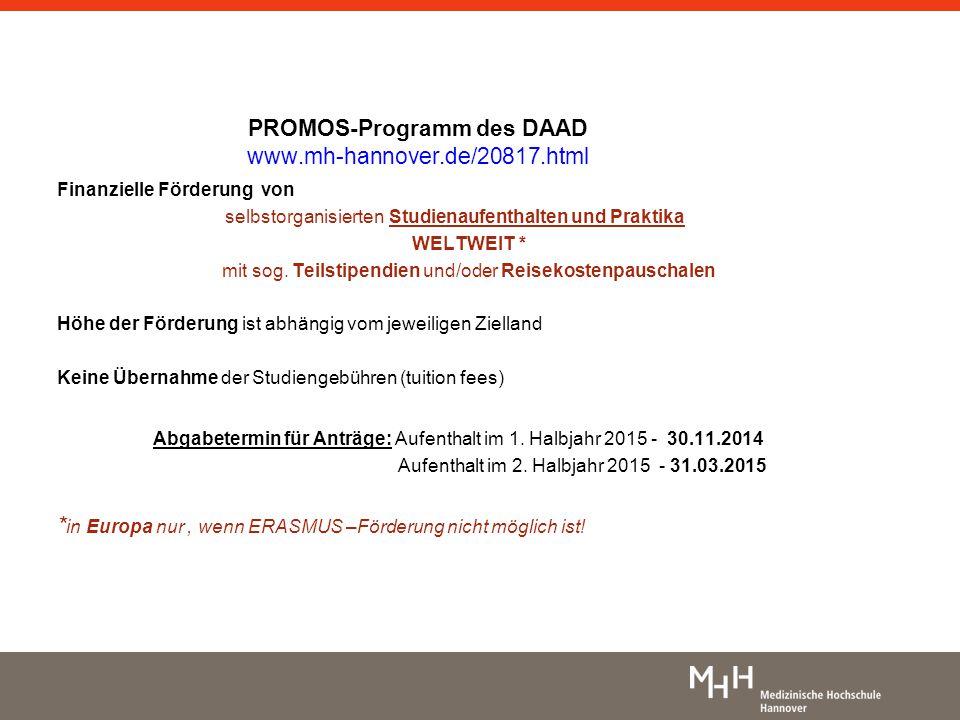 PROMOS-Programm des DAAD www.mh-hannover.de/20817.html Finanzielle Förderung von selbstorganisierten Studienaufenthalten und Praktika WELTWEIT * mit s